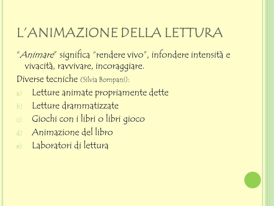 """L'ANIMAZIONE DELLA LETTURA """"Animare"""" significa """"rendere vivo"""", infondere intensità e vivacità, ravvivare, incoraggiare. Diverse tecniche (Silvia Bompa"""