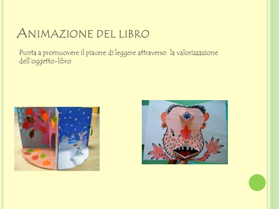 A NIMAZIONE DEL LIBRO Punta a promuovere il piacere di leggere attraverso la valorizzazione dell'oggetto-libro