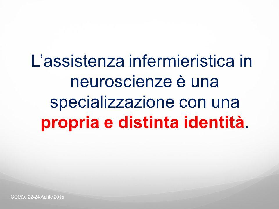 L'assistenza infermieristica in neuroscienze è una specializzazione con una propria e distinta identità. COMO, 22-24 Aprile 2015