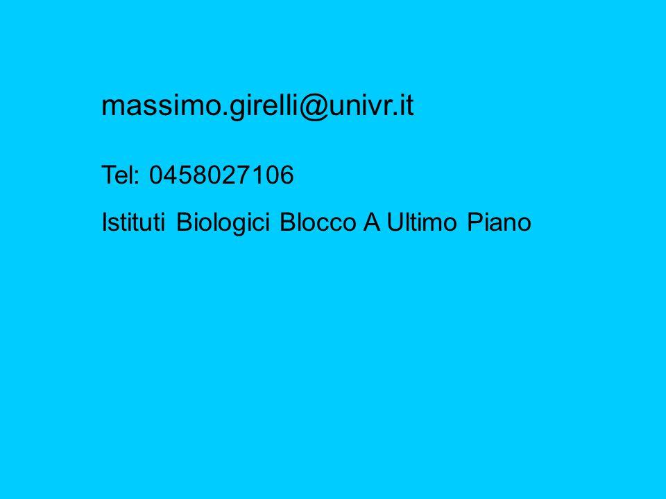 massimo.girelli@univr.it Tel: 0458027106 Istituti Biologici Blocco A Ultimo Piano