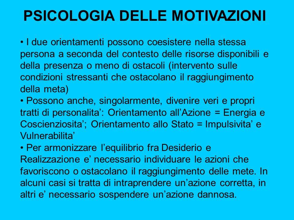 PSICOLOGIA DELLE MOTIVAZIONI I due orientamenti possono coesistere nella stessa persona a seconda del contesto delle risorse disponibili e della prese