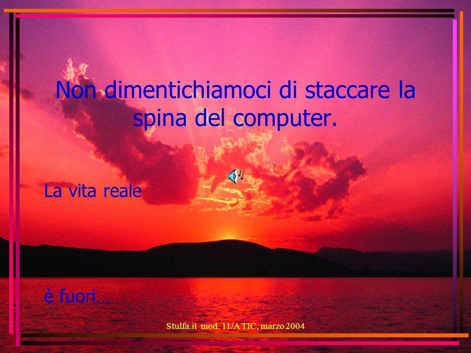 Stulfa.it mod. 11/A TIC, marzo 2004 Non dimentichiamoci di staccare la spina del computer.