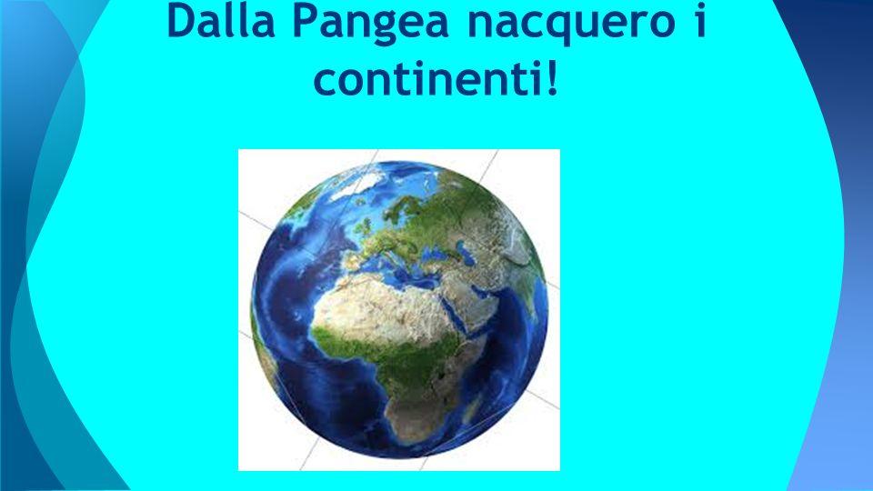 Dalla Pangea nacquero i continenti!