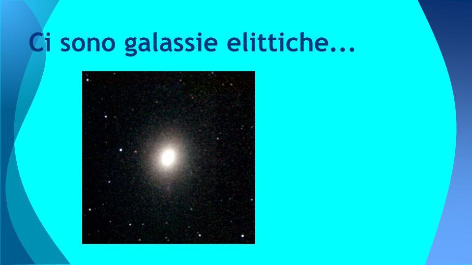 Ci sono galassie elittiche...