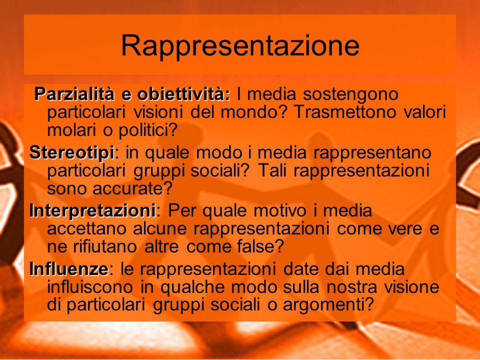 Rappresentazione Parzialità e obiettività: Parzialità e obiettività: I media sostengono particolari visioni del mondo.
