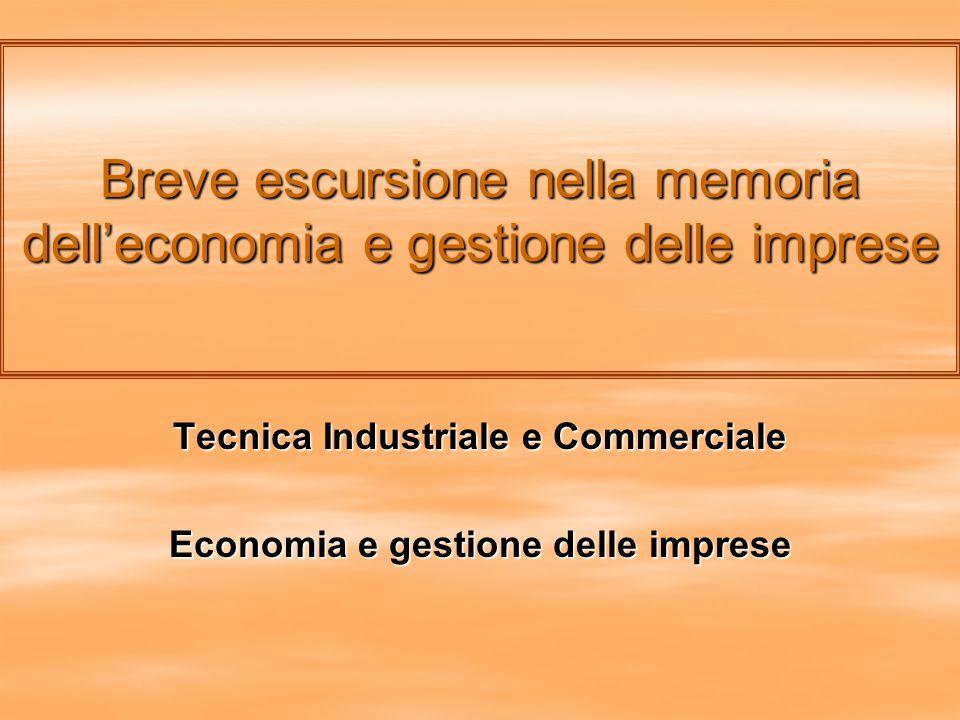 Breve escursione nella memoria dell'economia e gestione delle imprese Tecnica Industriale e Commerciale Economia e gestione delle imprese