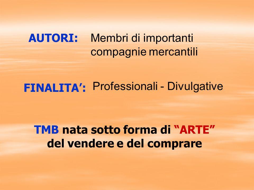 AUTORI: FINALITA': Membri di importanti compagnie mercantili Professionali - Divulgative TMB nata sotto forma di ARTE del vendere e del comprare
