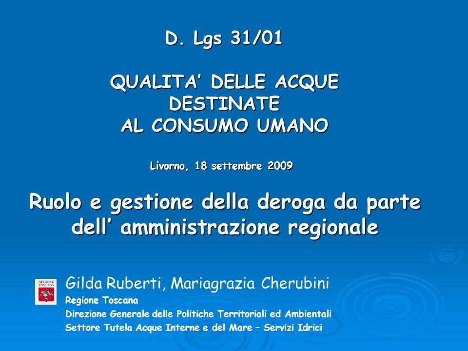 D. Lgs 31/01 QUALITA' DELLE ACQUE DESTINATE AL CONSUMO UMANO Livorno, 18 settembre 2009 Ruolo e gestione della deroga da parte dell' amministrazione r