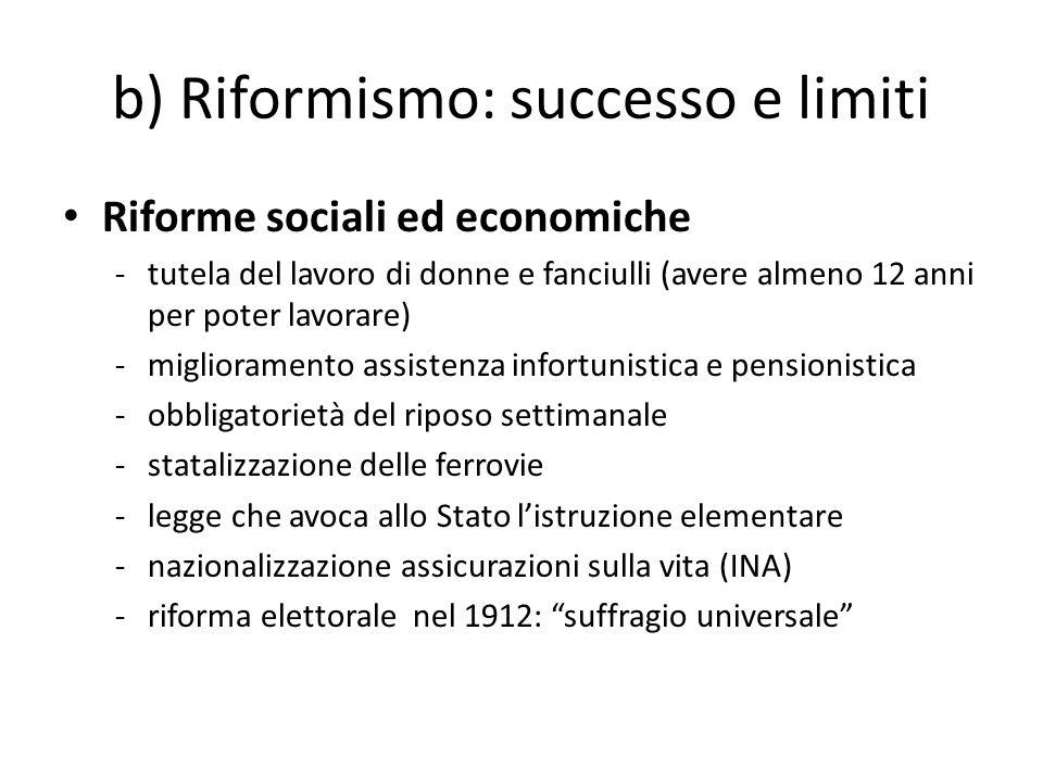b) Riformismo: successo e limiti Riforme sociali ed economiche -tutela del lavoro di donne e fanciulli (avere almeno 12 anni per poter lavorare) -migl