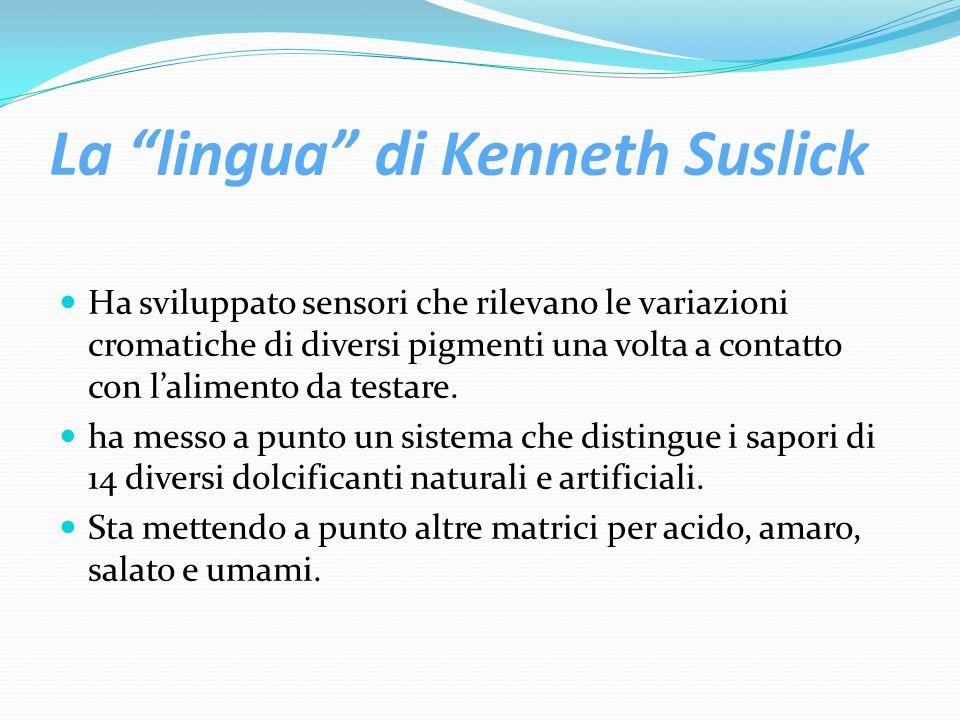 La lingua di Kenneth Suslick Ha sviluppato sensori che rilevano le variazioni cromatiche di diversi pigmenti una volta a contatto con l'alimento da testare.