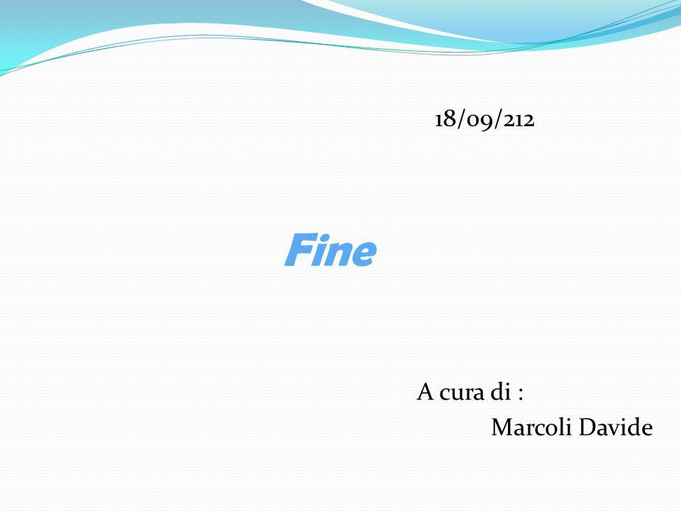 Fine A cura di : Marcoli Davide 18/09/212
