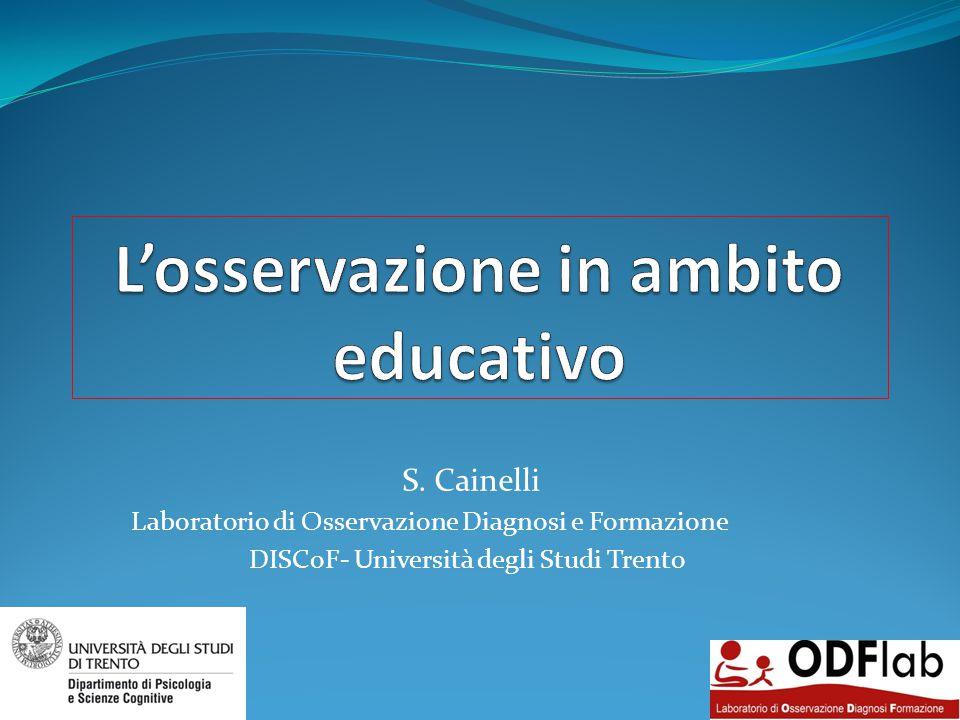 S. Cainelli Laboratorio di Osservazione Diagnosi e Formazione DISCoF- Università degli Studi Trento