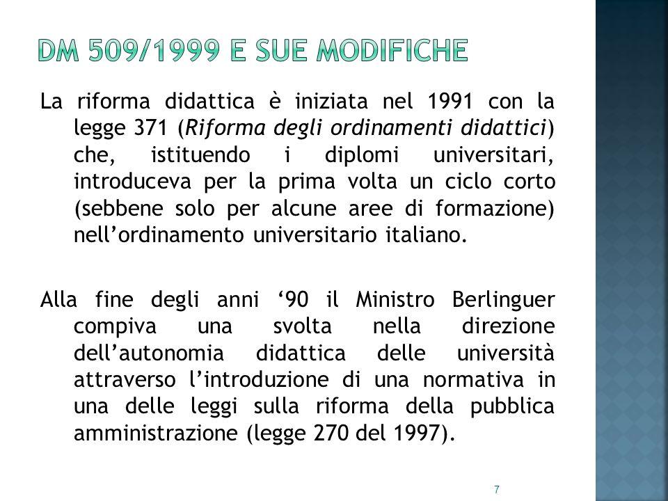 La riforma didattica è iniziata nel 1991 con la legge 371 (Riforma degli ordinamenti didattici) che, istituendo i diplomi universitari, introduceva per la prima volta un ciclo corto (sebbene solo per alcune aree di formazione) nell'ordinamento universitario italiano.