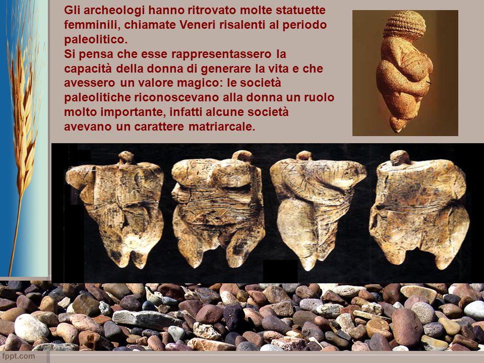 Gli archeologi hanno ritrovato molte statuette femminili, chiamate Veneri risalenti al periodo paleolitico.