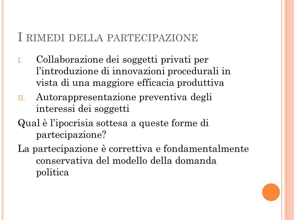 I RIMEDI DELLA PARTECIPAZIONE I. Collaborazione dei soggetti privati per l'introduzione di innovazioni procedurali in vista di una maggiore efficacia