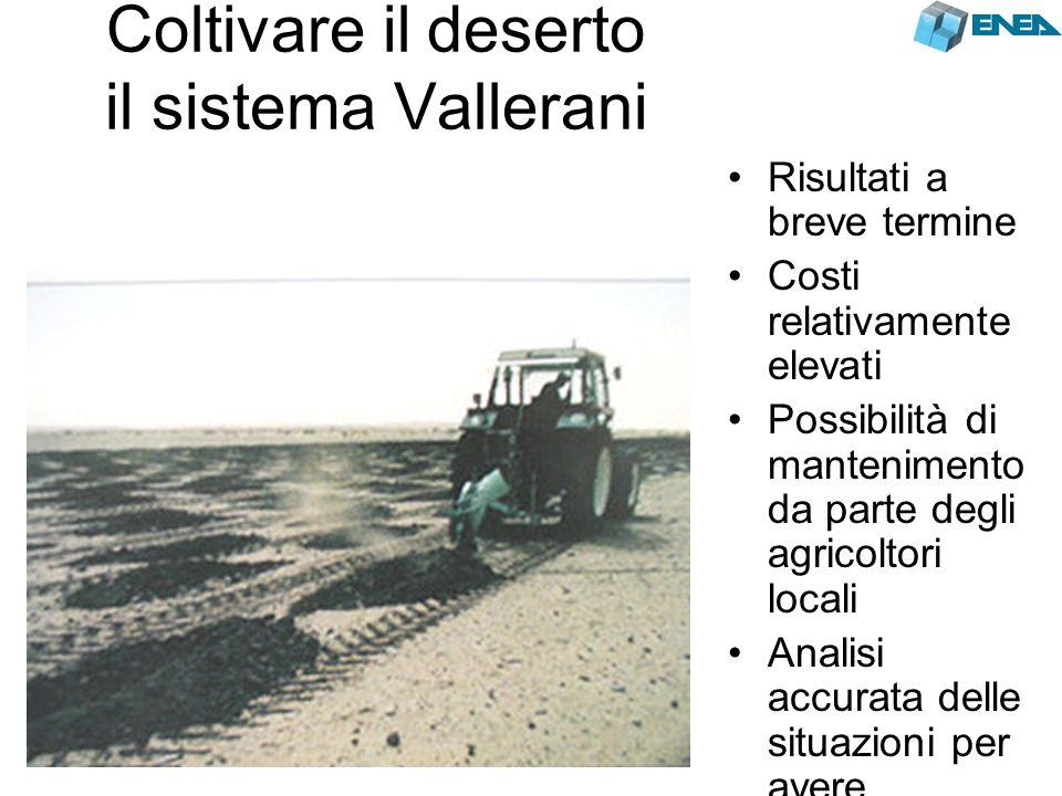Coltivare il deserto il sistema Vallerani Risultati a breve termine Costi relativamente elevati Possibilità di mantenimento da parte degli agricoltori