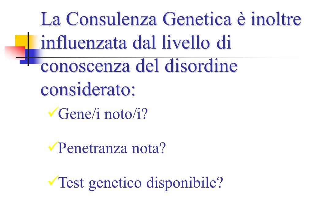La Consulenza Genetica è inoltre influenzata dal livello di conoscenza del disordine considerato: Gene/i noto/i.