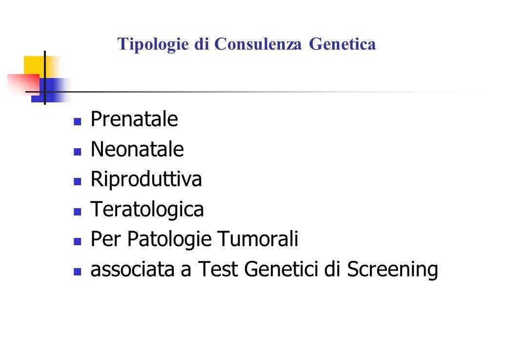 Prenatale Neonatale Riproduttiva Teratologica Per Patologie Tumorali associata a Test Genetici di Screening Tipologie di Consulenza Genetica