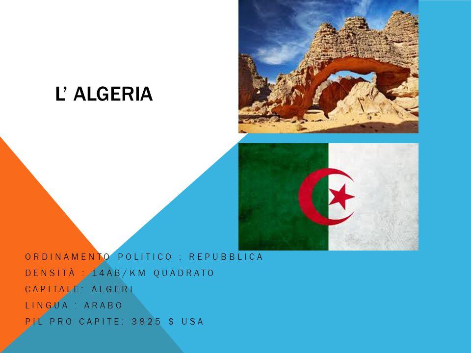 L' ALGERIA ORDINAMENTO POLITICO : REPUBBLICA DENSITÀ : 14AB/KM QUADRATO CAPITALE: ALGERI LINGUA : ARABO PIL PRO CAPITE: 3825 $ USA