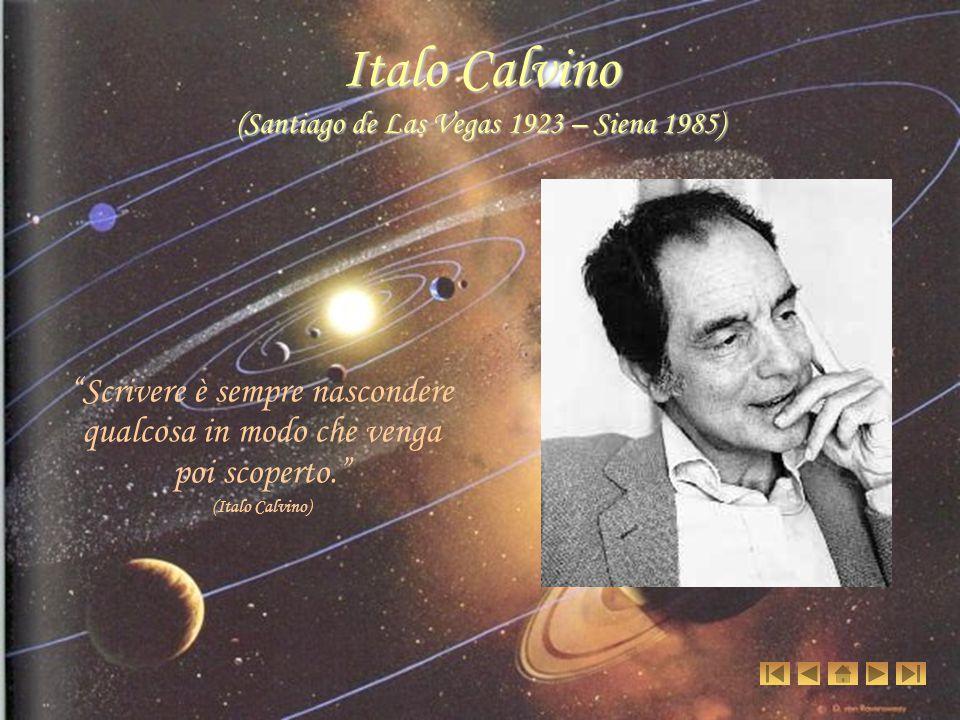 Italo Calvino (Santiago de Las Vegas 1923 – Siena 1985) Scrivere è sempre nascondere qualcosa in modo che venga poi scoperto. (Italo Calvino)
