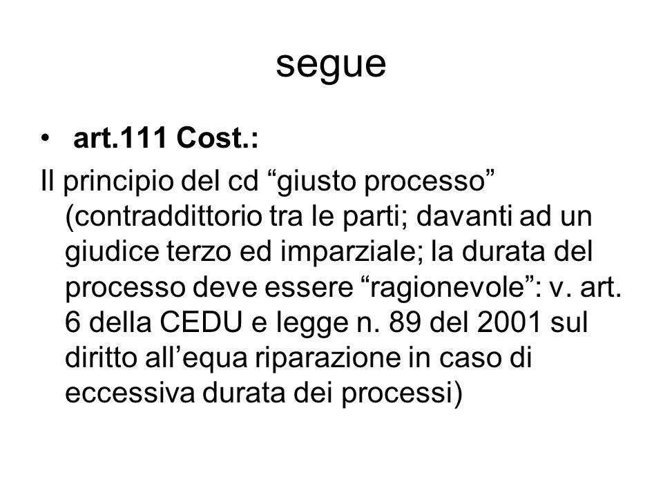 """segue art.111 Cost.: Il principio del cd """"giusto processo"""" (contraddittorio tra le parti; davanti ad un giudice terzo ed imparziale; la durata del pro"""
