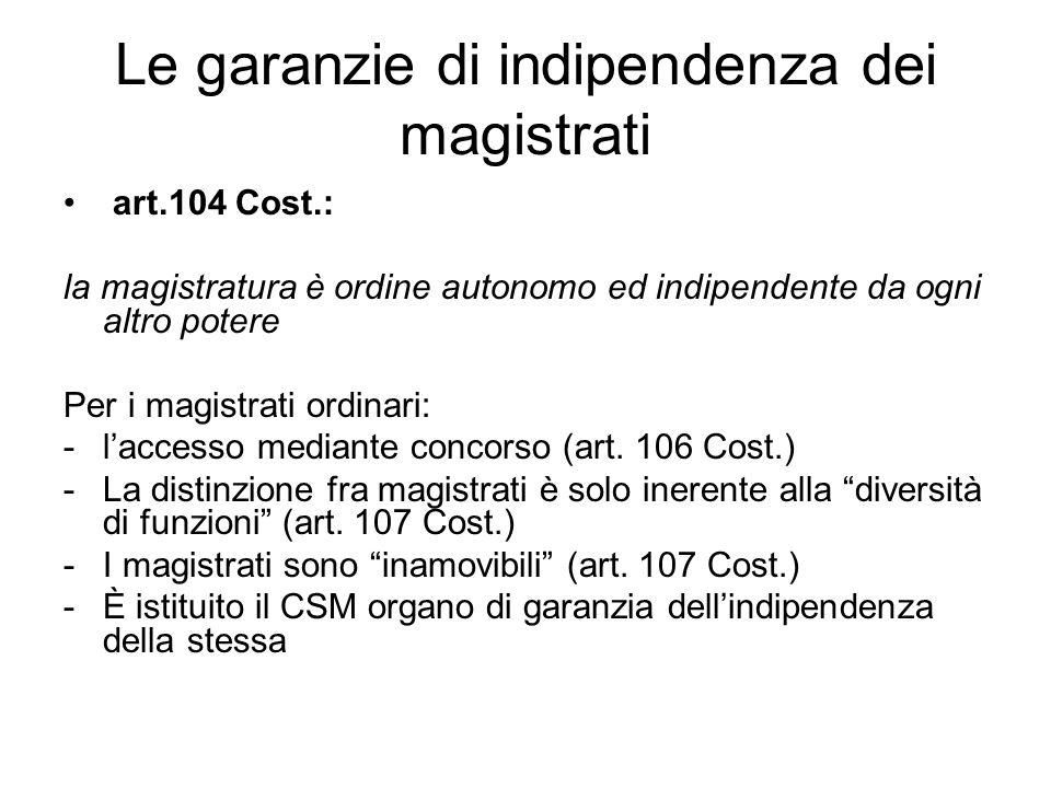 Le garanzie di indipendenza dei magistrati art.104 Cost.: la magistratura è ordine autonomo ed indipendente da ogni altro potere Per i magistrati ordi