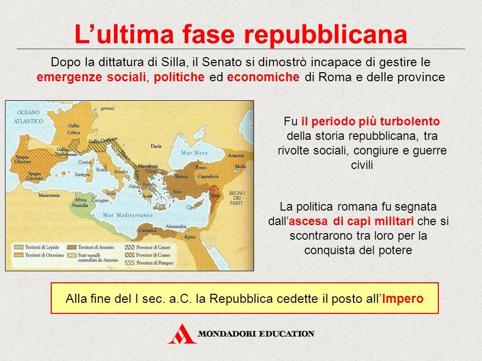 L'ultima fase repubblicana Dopo la dittatura di Silla, il Senato si dimostrò incapace di gestire le emergenze sociali, politiche ed economiche di Roma
