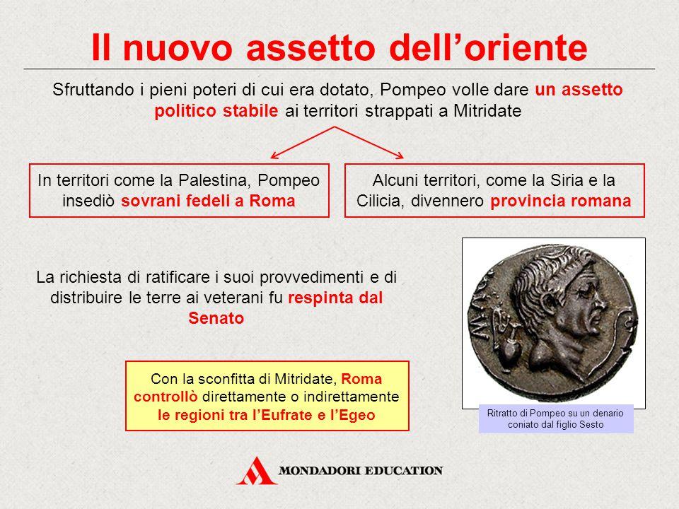 Il nuovo assetto dell'oriente Sfruttando i pieni poteri di cui era dotato, Pompeo volle dare un assetto politico stabile ai territori strappati a Mitr
