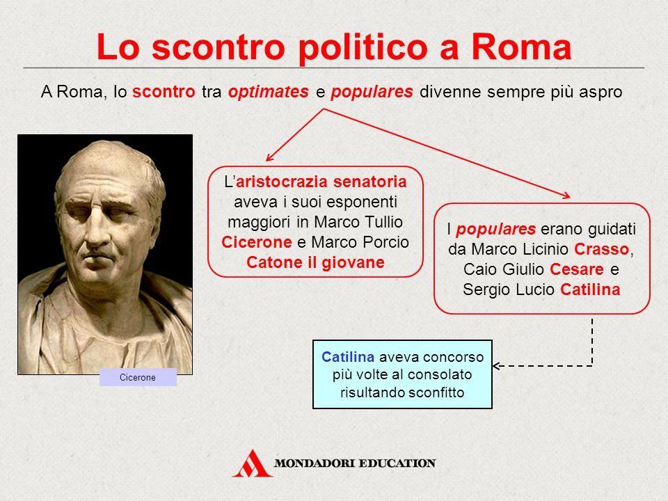 Lo scontro politico a Roma A Roma, lo scontro tra optimates e populares divenne sempre più aspro L'aristocrazia senatoria aveva i suoi esponenti maggi