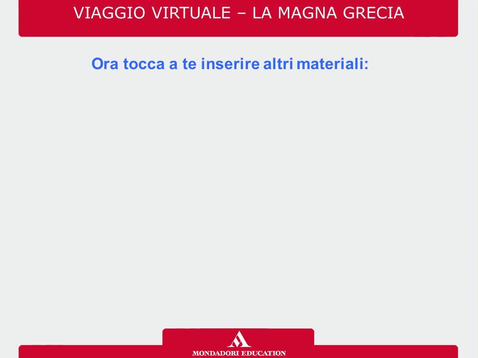 Ora tocca a te inserire altri materiali: VIAGGIO VIRTUALE – LA MAGNA GRECIA