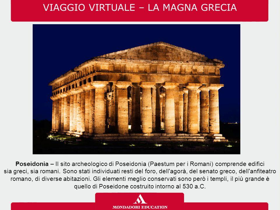 Poseidonia – Il sito archeologico di Poseidonia (Paestum per i Romani) comprende edifici sia greci, sia romani. Sono stati individuati resti del foro,