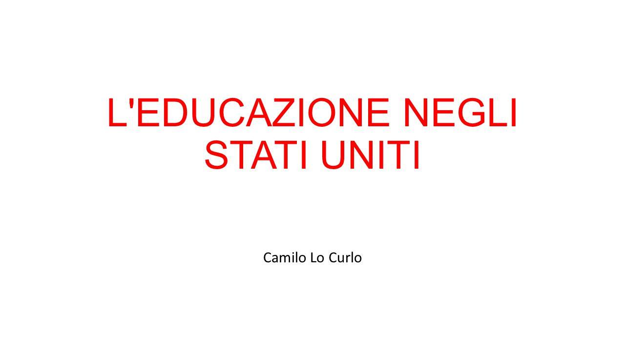 L EDUCAZIONE NEGLI STATI UNITI Camilo Lo Curlo
