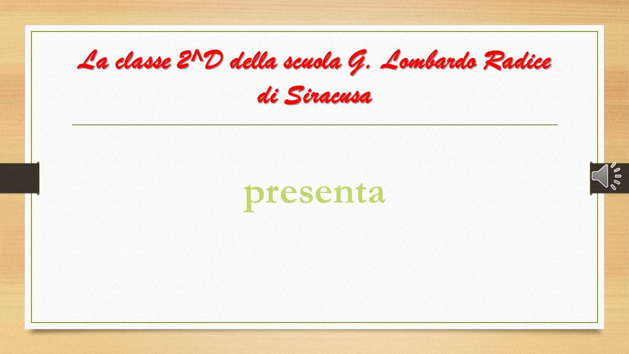 La classe 2^D della scuola G. Lombardo Radice di Siracusa presenta