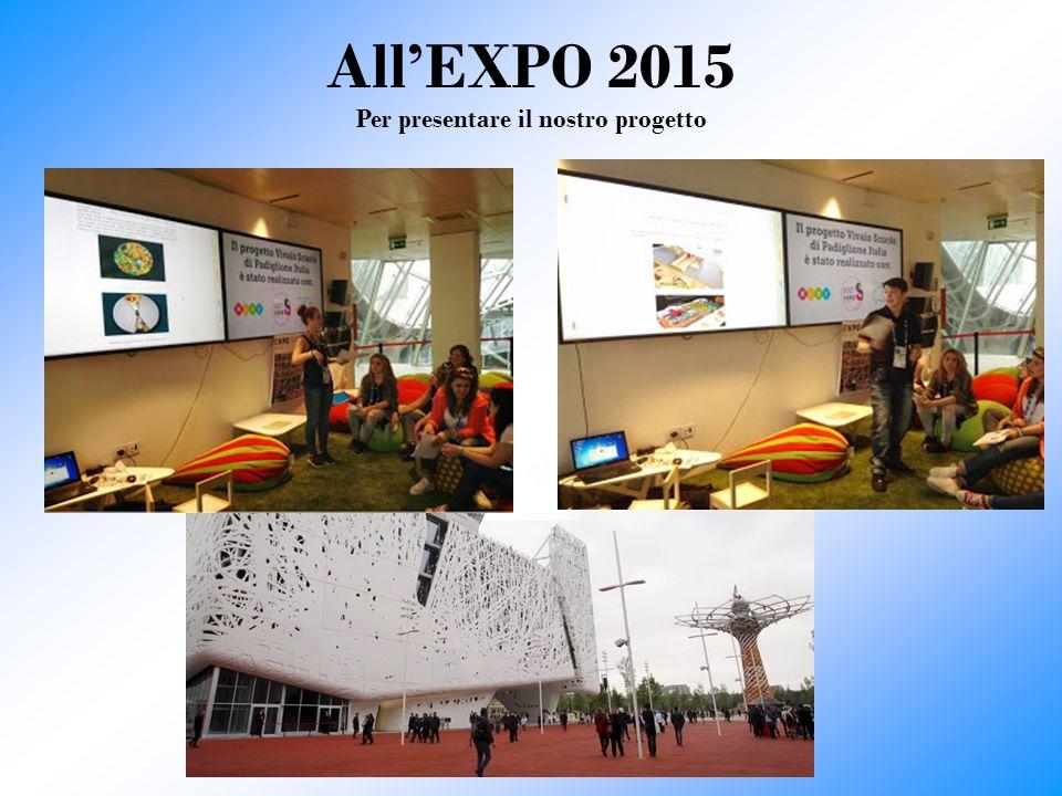 All'EXPO 2015 Per presentare il nostro progetto