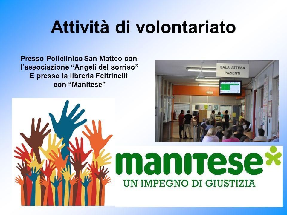 Attività di volontariato Presso Policlinico San Matteo con l'associazione Angeli del sorriso E presso la libreria Feltrinelli con Manitese