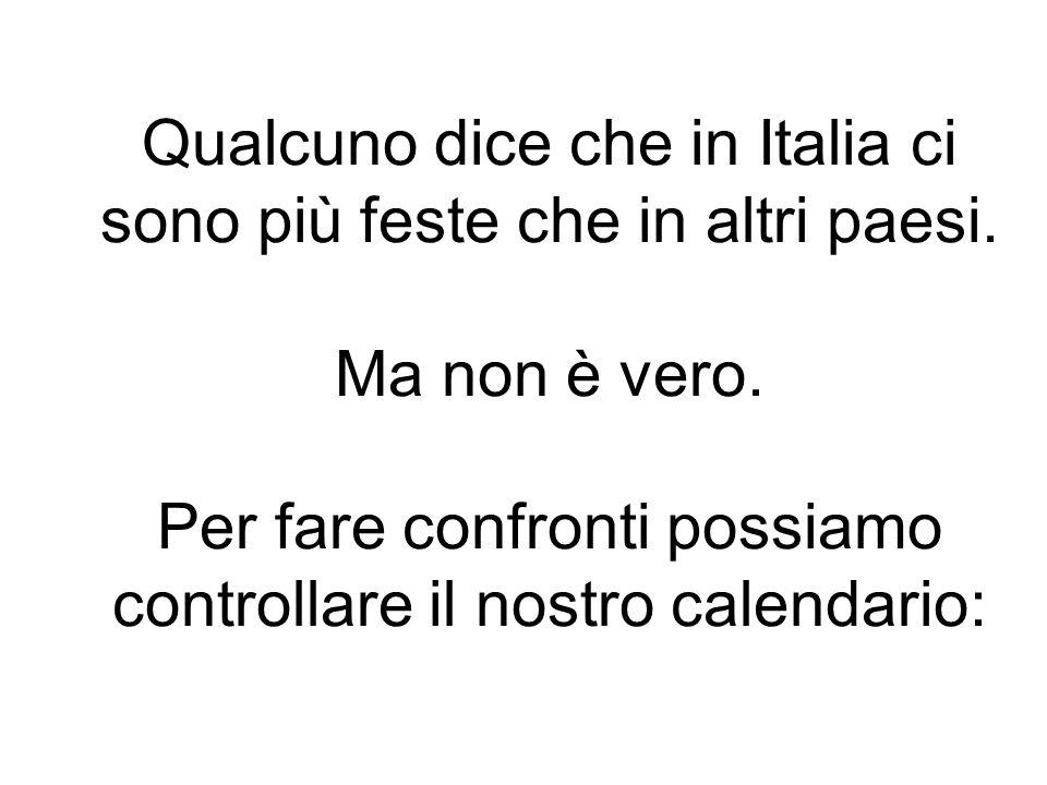 Qualcuno dice che in Italia ci sono più feste che in altri paesi. Ma non è vero. Per fare confronti possiamo controllare il nostro calendario: