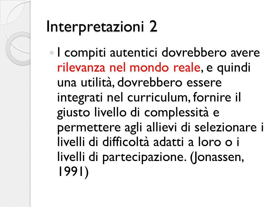 Interpretazioni 2 I compiti autentici dovrebbero avere rilevanza nel mondo reale, e quindi una utilità, dovrebbero essere integrati nel curriculum, fo