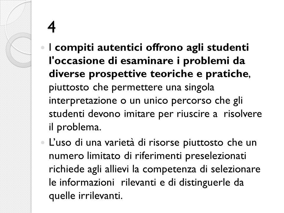 4 I compiti autentici offrono agli studenti l'occasione di esaminare i problemi da diverse prospettive teoriche e pratiche, piuttosto che permettere u