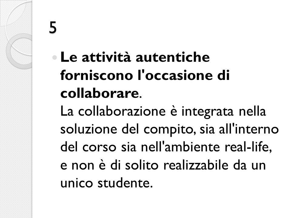 5 Le attività autentiche forniscono l'occasione di collaborare. La collaborazione è integrata nella soluzione del compito, sia all'interno del corso s