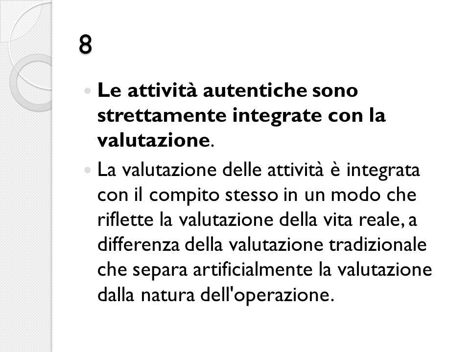 8 Le attività autentiche sono strettamente integrate con la valutazione. La valutazione delle attività è integrata con il compito stesso in un modo ch