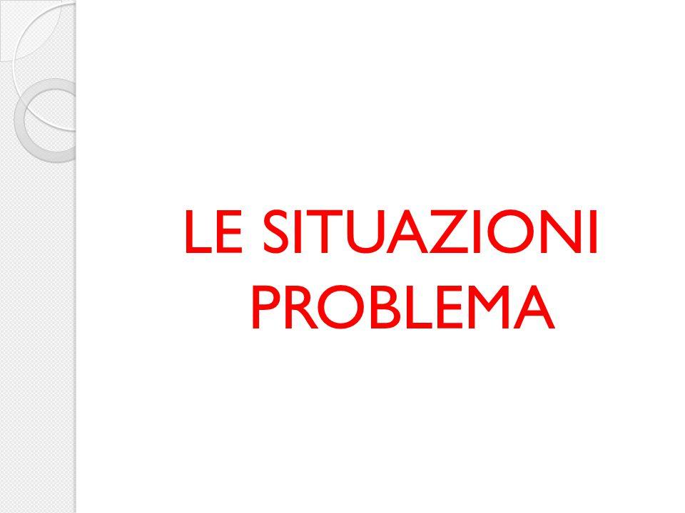 LE SITUAZIONI PROBLEMA