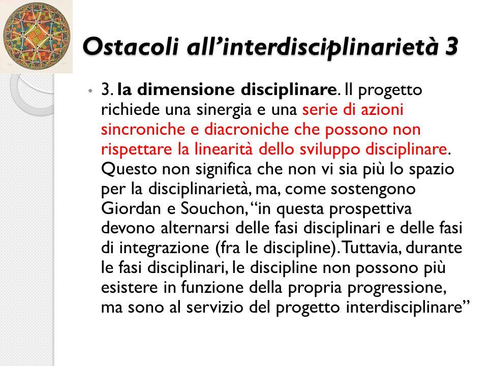 Ostacoli all'interdisciplinarietà 3 3. la dimensione disciplinare. Il progetto richiede una sinergia e una serie di azioni sincroniche e diacroniche c