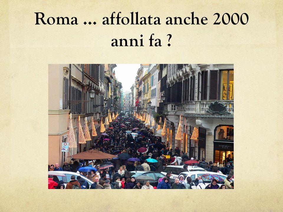 Roma … affollata anche 2000 anni fa ?