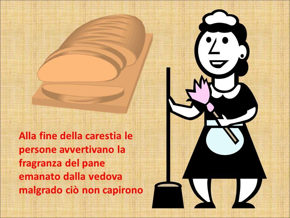 Alla fine della carestia le persone avvertivano la fragranza del pane emanato dalla vedova malgrado ciò non capirono