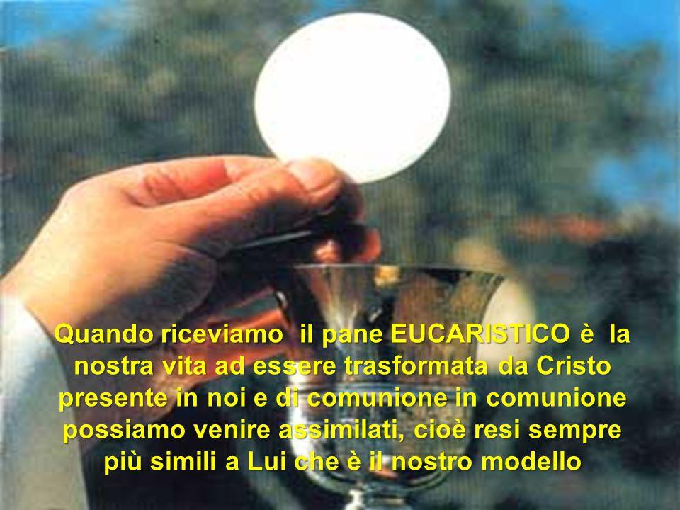 Quando riceviamo il pane EUCARISTICO è la nostra vita ad essere trasformata da Cristo presente in noi e di comunione in comunione possiamo venire assi