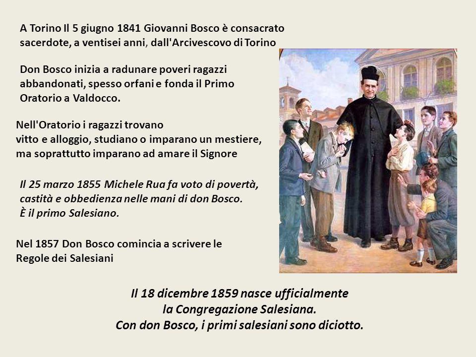A Torino Il 5 giugno 1841 Giovanni Bosco è consacrato sacerdote, a ventisei anni, dall Arcivescovo di Torino Don Bosco inizia a radunare poveri ragazzi abbandonati, spesso orfani e fonda il Primo Oratorio a Valdocco.