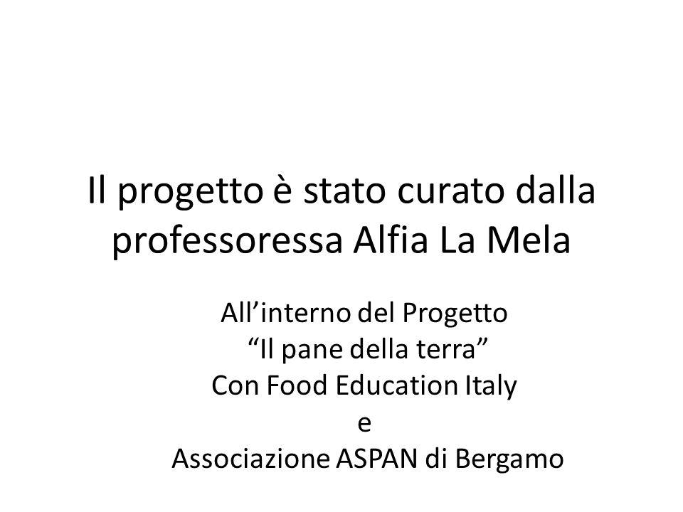 """Il progetto è stato curato dalla professoressa Alfia La Mela All'interno del Progetto """"Il pane della terra"""" Con Food Education Italy e Associazione AS"""