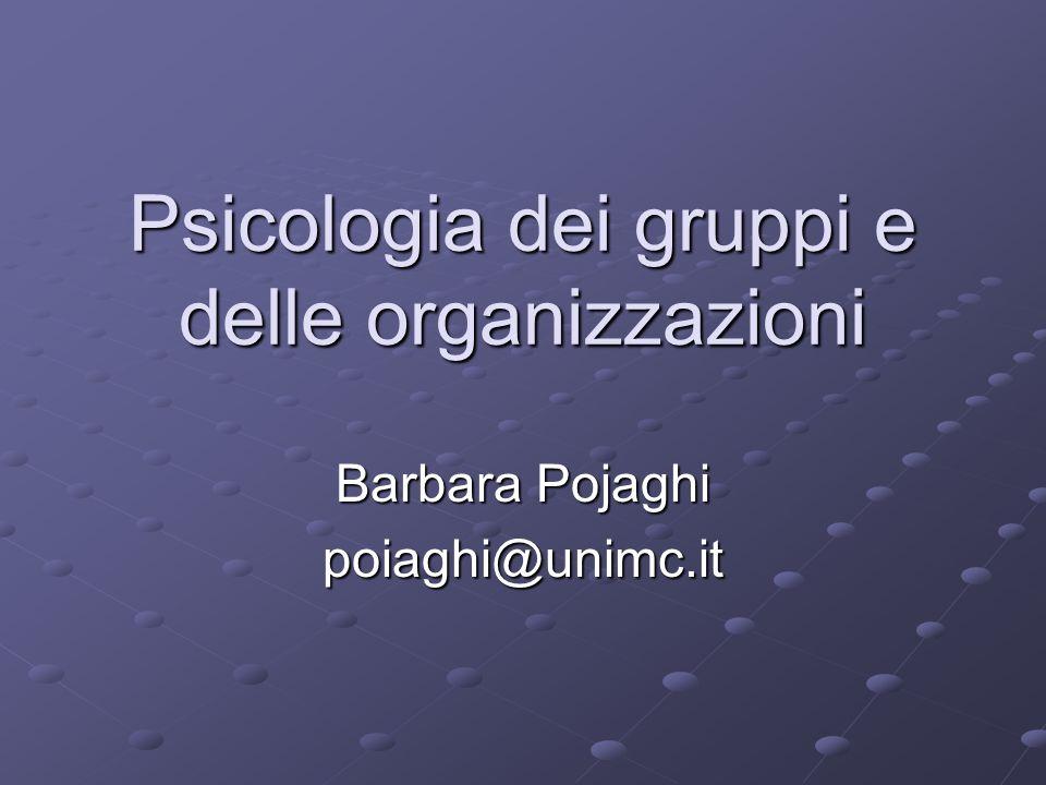 Psicologia dei gruppi e delle organizzazioni Barbara Pojaghi poiaghi@unimc.it