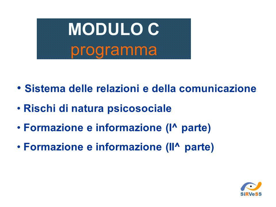MODULO C programma Sistema delle relazioni e della comunicazione Rischi di natura psicosociale Formazione e informazione (I^ parte) Formazione e infor