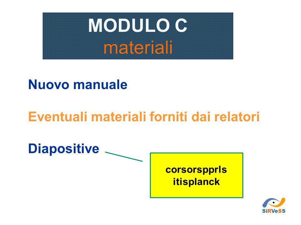 Nuovo manuale Eventuali materiali forniti dai relatori Diapositive MODULO C materiali SiRVeSS corsorspprls itisplanck